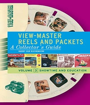 VIEW-MASTER REELS AND PACKETS, A COLLECTOR'S GUIDE, VOLUME 3 - SHOWTIME & EDUCATION